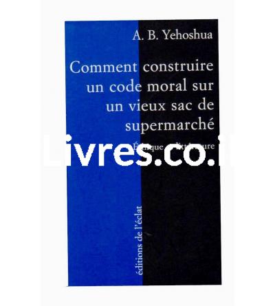 Comment construire un code moral sur un vieux sac de supermarché. Ethique et littérature - Avraham-B Yehoshua